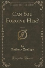 Can You Forgive Her?, Vol. 1 of 2 (Classic Reprint)