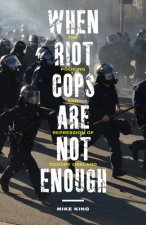WHEN RIOT COPS ARE NOT ENOUGH