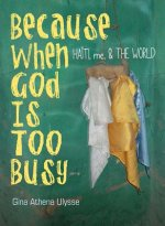 BECAUSE WHEN GOD IS TOO BUSY