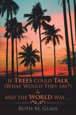 IF TREES COULD TALK (WHAT WOUL