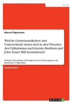 Welche Gemeinsamkeiten und Unterschiede lassen sich in den Theorien des Utilitarismus nach Jeremy Bentham und John Stuart Mill konstatieren?