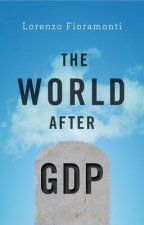 World After Gdp - Politics, Business and      Society in the Post Growth Era