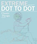 Extreme Dot to Dot: Classic Pin-Ups