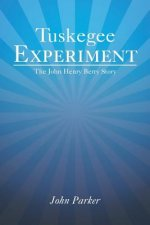 TUSKEGEE EXPERIMENT: THE JOHN HENRY BERR