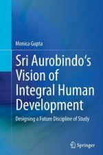 Sri Aurobindo's Vision of Integral Human Development