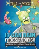 It Can Rain Frogs and Fish: And Other Facts about Planet Earth