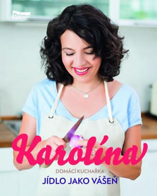 Karolína Domácí kuchařka Jídlo jako vášeň