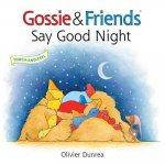 GOSSIE & FRIENDS SAY GOOD NIGH