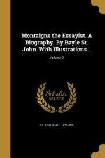 MONTAIGNE THE ESSAYIST A BIOG