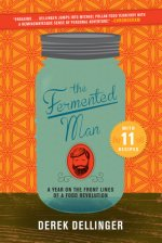The Fermented Man: A Year on the Front Lines of a Food Revolution