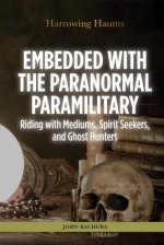 Embedded with the Paranormal Paramilitary: Riding with Mediums, Spirit Seekers, and Ghost Hunters