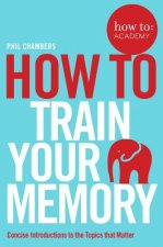how to: train your memory