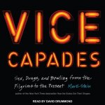 The Vice Capades: Sex, Drugs, and Bowling from the Pilgrims to the Present