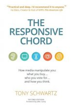 The Responsive Chord: The Responsive Chord: How Media Manipulate You: What You Buy... Who You Vote For... and How You Think.