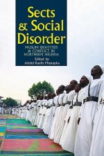 Sects and Social Disorder - Muslim Identities and Conflict in Northern Nigeria