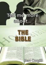 TELL ME MORE ABT THE BIBLE