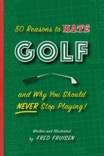 50 REASONS TO HATE GOLF & WHY