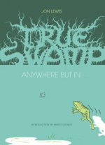 True Swamp 2: Anywhere But in . . .: Anywhere But in