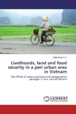 Livelihoods, land and food security in a peri urban area in Vietnam