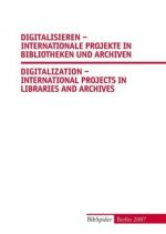 Digitalisieren - Internationale Projekte in Bibliotheken und Archiven /Digitalization - International Projects in Libraries and Archives