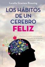 Los hábitos de un cerebro feliz = Habits of A Happy Brain: Retrain Your Brain to Boost Your Serotonin, Dopamine, Oxytocin, & Endorphin Levels