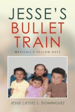 Jesse's Bullet Train - Mexicali's Yellow Days