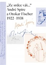 """""""Ze srdce váš..."""" André Spire a Otokar Fischer 1922–1938"""