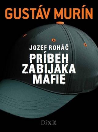 Jozef Roháč Príbeh zabijaka mafie