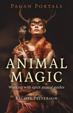 Pagan Portals - Animal Magic - Working with spirit animal guides