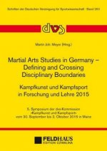 Martial Arts Studies in Germany - Defining and Crossing Disciplinary Boundaries. Kampfkunst und Kampfsport in Forschung und Lehre 2015