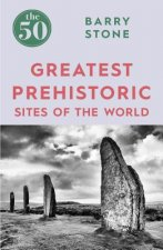 50 GREATEST PREHISTORIC SITES
