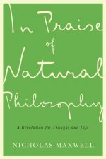 IN PRAISE OF NATURAL PHILOSOPHY
