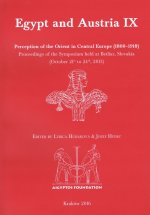 Egypt and Austria IX: Perception of the Orient in Central Europe (1800–1918). Proceedings of the Symposium held at Betliar, Slovakia (October 21st to