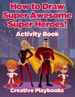 How to Draw Super Awesome Super Heroes! Activity Book