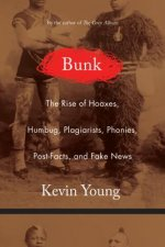 BUNK: THE RISE OF HOAXES, HUMBUG, PLAGIA