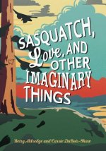 SASQUATCH LOVE & OTHER IMAGINA