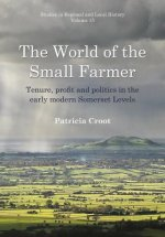 World of the Small Farmer: Tenure, Profit and Politics in the Early-Modern Somerset Levels