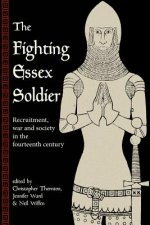 Fighting Essex Soldier: Recruitment, War and Society in the Fourteenth Century