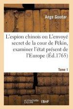 L'espion chinois ou L'envoye secret de la cour de Pekin, examiner l'etat present de l'Europe Tome 1