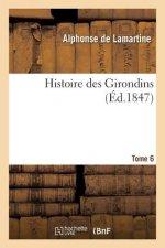 Histoire Des Girondins. Tome 6