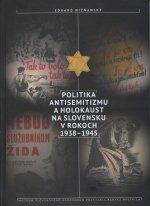 Politika antisemitizmu a holokaust na Slovensku v rokoch 1938-1945