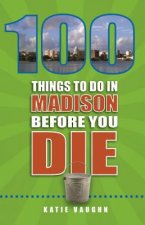 100 THINGS TO DO IN MADISON BE