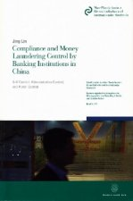 Compliance and Money Laundering Control by Banking Institutions in China.
