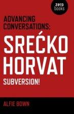Advancing Conversations: SreAE  ko Horvat - Subversion!