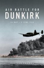 AIR BATTLE FOR DUNKIRK 26 MAY-3 JUN 1940