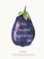 Flexible Vegetarian: Flexitarian recipes to cook with or without meat and fish