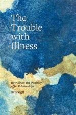 TROUBLE W/ILLNESS