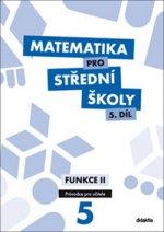 Matematika pro střední školy 5.díl Průvodce pro učitele