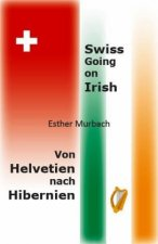 Swiss Going on Irish, Von Helvetien nach Hibernien