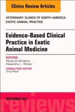 Evidence-Based Clinical Practice in Exotic Animal Medicine, An Issue of Veterinary Clinics of North America: Exotic Animal Practice